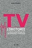 TV lobotomie : La v�rit� scientifique sur les effets de la t�l�vision (L'inconnu)