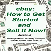 eBay: How to Get Started and Sell It Now! | [N. O'Neill]