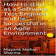 How to Start As a Software Test Engineer and Be Successful in an Agile Environment Audiobook by Mayank Mohan Sharma Narrated by Judy Rounda