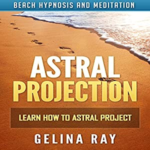 Astral Projection: Learn How to Astral Project with Beach Hypnosis and Meditation Speech