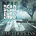 Dead Ends Audiobook by Bart Hopkins Narrated by Wayne June