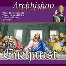 The Eucharist: Christ Present with Us Discours Auteur(s) : Fulton J Sheen Narrateur(s) : Archbishop Fulton J. Sheen