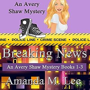 Breaking News: Avery Shaw Mystery Books 1-3 Audiobook