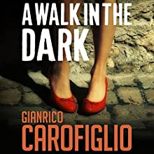 A Walk in the Dark: Guido Guerrieri Series, Book 2 Audiobook by Gianrico Carofiglio Narrated by Sean Barrett