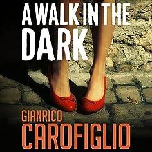A Walk in the Dark: Guido Guerrieri Series, Book 2 Audiobook by Gianrico Carofiglio Narrated by Sean Barrett