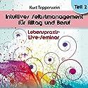 Intuitives Selbst-Management für Alltag und Beruf: Teil 2 (Lebenspraxis-Live-Seminar) Hörbuch von Kurt Tepperwein Gesprochen von: Kurt Tepperwein
