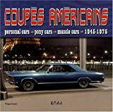 Coup�s am�ricains : Personal cars, pony cars, muscle cars 1945-1975
