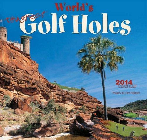 Worlds Toughest Golf Holes 2014 Calendar