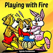 Playing with Fire: How Bart Learns His Lesson About Fire Safety the Hard Way Audiobook by Sylvia Yordanova Narrated by Millian Quinteros