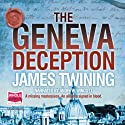 The Geneva Deception (       UNABRIDGED) by James Twining Narrated by Andrew Wincott