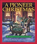 A Pioneer Christmas: Celebrating in t...