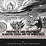 Legends of the Bible: Prophets and Prophecy in Ancient Israel and the Middle East |  Charles River Editors