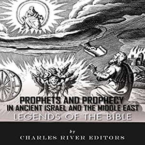Legends of the Bible: Prophets and Prophecy in Ancient Israel and the Middle East Audiobook