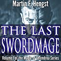 The Last Swordmage: The Swordmage Trilogy, Book 1 (       UNABRIDGED) by Martin Hengst Narrated by Alexander Edward Trefethen