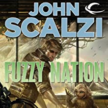 Fuzzy Nation (       UNABRIDGED) by John Scalzi Narrated by Wil Wheaton, John Scalzi