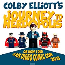 Journey to Nerdopolis: Or How I Did San Diego Comic Con 2013 (       UNABRIDGED) by Colby Elliott Narrated by Colby Elliott
