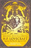 Michel Houellebecq H.P. Lovecraft: Against the World, Against Life