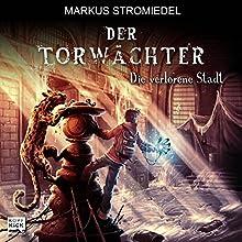 Die verlorene Stadt (Der Torwächter 2) Hörbuch von Markus Stromiedel Gesprochen von: Markus Stromiedel
