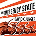 The Emergency State: America's Pursuit of Absolute Security at All Costs (       UNABRIDGED) by David C. Unger Narrated by Michael Prichard