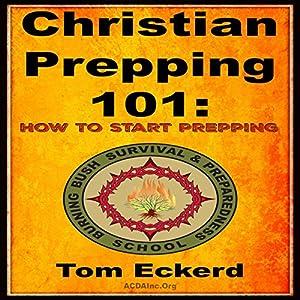 Christian Prepping 101: How to Start Prepping Hörbuch von Tom Eckerd Gesprochen von: K.W. Keene