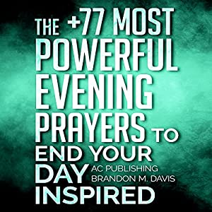 The +77 Most Powerful Evening Prayers to End Your Day Inspired Audiobook