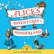Alice's Adventures in Wonderland (       UNABRIDGED) by Lewis Carroll Narrated by Sheridan Smith