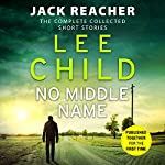 No Middle Name: The Complete Collected Jack Reacher Stories Audiobook by Lee Child Narrated by Kerry Shale