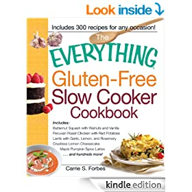 The Everything Gluten-Free Slow Cooker Cookbook: Includes Butternut Squash with Walnuts and Vanilla, Peruvian Roast Chicken with Red Potatoes, Lamb with ... Lattes...and hundreds more! (Everything�)