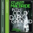 In the Cold Dark Ground: Logan McRae, Book 10 Audiobook by Stuart MacBride Narrated by Steve Worsley