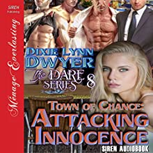 Town of Chance: Attacking Innocence: The Dare Series, Book 8 Audiobook by Dixie Lynn Dwyer Narrated by Olivia Peppersmith