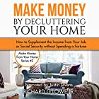 Make Money by Decluttering Your Home: How to Supplement the Income from Your Job or Social Security Without Spending a Fortune Hörbuch von Richard Lowe Jr Gesprochen von: Justin Levens