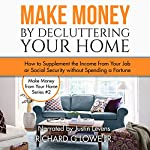 Make Money by Decluttering Your Home: How to Supplement the Income from Your Job or Social Security Without Spending a Fortune | Richard Lowe Jr