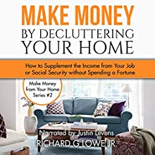 Make Money by Decluttering Your Home: How to Supplement the Income from Your Job or Social Security Without Spending a Fortune Audiobook by Richard Lowe Jr Narrated by Justin Levens