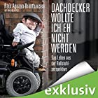 Dachdecker wollte ich eh nicht werden: Das Leben aus der Rollstuhlperspektive Hörbuch von Raúl Aguayo-Krauthausen Gesprochen von: Elmar Börger