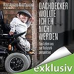 Dachdecker wollte ich eh nicht werden: Das Leben aus der Rollstuhlperspektive   Raúl Aguayo-Krauthausen