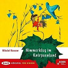Nimmerklug im Knirpsenland (       ungekürzt) von Nikolai Nossow Gesprochen von: Eckart Friedrichson, Marianne Klussmann