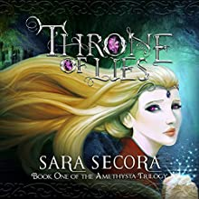 Throne of Lies: Amethysta Trilogy, Book 1 Audiobook by Sara Secora Narrated by Holly Lindin