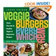 Veggie Burgers Every Which Way: Fresh, Flavorful and Healthy Vegan and Vegetarian BurgersPlus Toppings, Sides, Buns and More