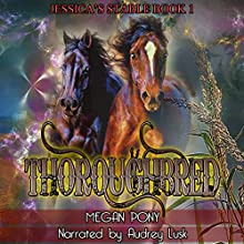 Thoroughbred: Jessica's Stable Part 1 (       UNABRIDGED) by Megan Pony Narrated by Audrey Lusk