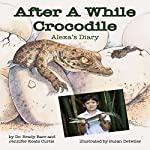 After a While Crocodile: Alexa's Diary | Dr. Brady Barr,Jennifer Keats Curtis
