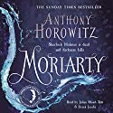 Moriarty (       UNABRIDGED) by Anthony Horowitz Narrated by Julian Rhind-Tutt, Derek Jacobi