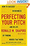 Perfecting Your Pitch: How to Succeed in Business and in Life by Finding Words That Work