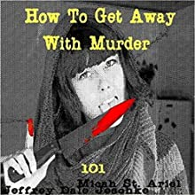 How to Get Away with Murder 101 Audiobook by Jeffrey Jeschke Narrated by Micah St. Ariel