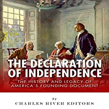 The Declaration of Independence: The History and Legacy of America's Founding Document (       UNABRIDGED) by Charles River Editors Narrated by Bob Neufeld