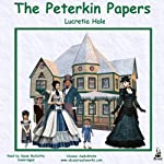 The Peterkin Papers: The most humorous foibles of the everyday life of a family | Lucretia P Hale