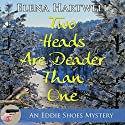 Two Heads Are Deader Than One Audiobook by Elena Hartwell Narrated by Moira Driscoll