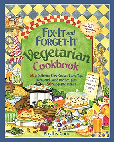 fix-it-and-forget-it-vegetarian-cookbook-565-delicious-slow-cooker-stove-top-oven-and-salad-recipes-