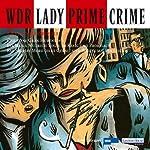 Lady Prime Crime. Fünf Kriminalhörspiele | Christine Grän,Rae Shirley,Eva Maria Mudrich