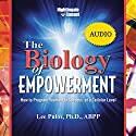 The Biology of Empowerment: How to Program Yourself to Success at a Cellular Level  by Lee Pulos Narrated by Lee Pulos