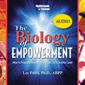 The Biology of Empowerment: How to Program Yourself to Success at a Cellular Level | Lee Pulos